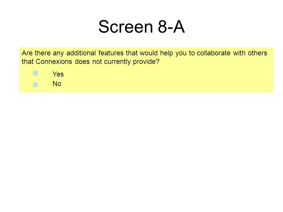 Screen 8-A Are there any additional features that would help you to collaborate with others that Connexions does not currently provide