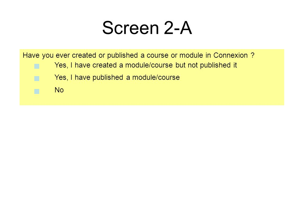 Screen 2-A Have you ever created or published a course or module in Connexion Yes, I have created a module/course but not published it.