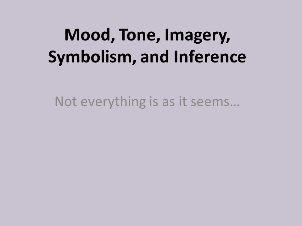Mood Tone Imagery Symbolism And Inference Ppt Download