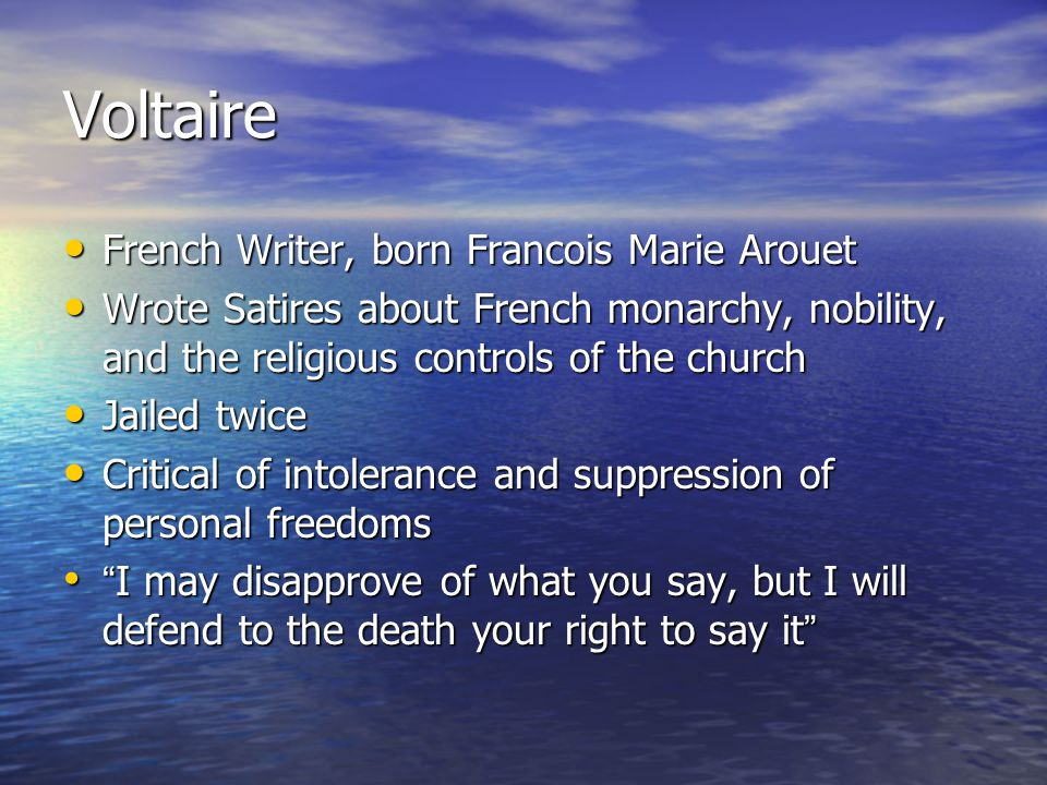 Voltaire French Writer, born Francois Marie Arouet