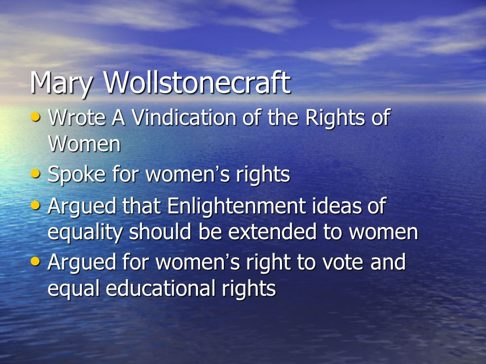 Mary Wollstonecraft Wrote A Vindication of the Rights of Women