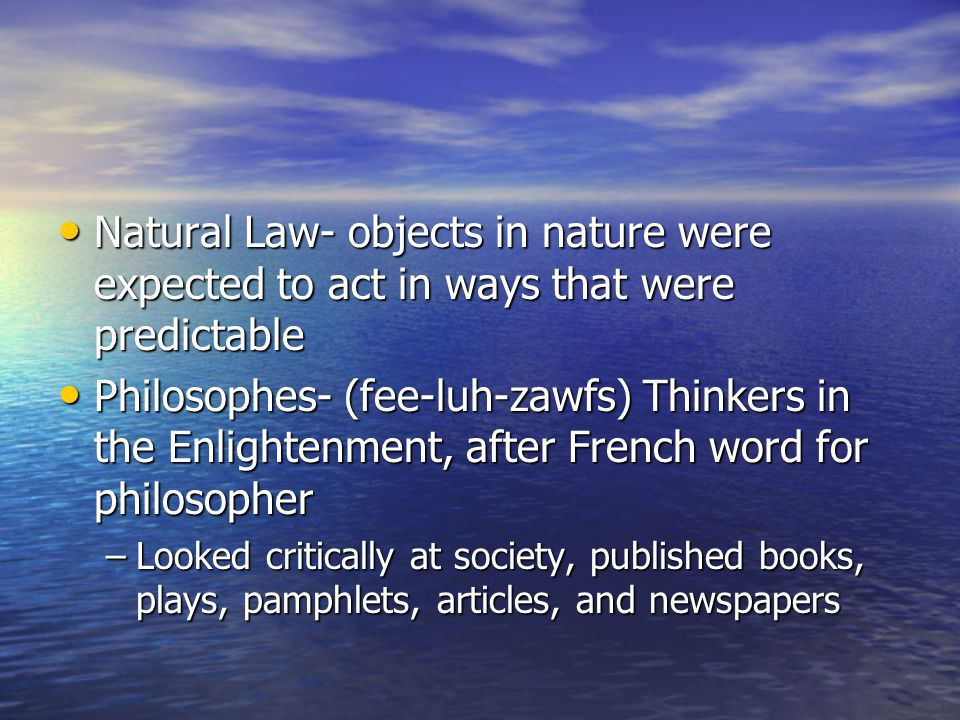 Natural Law- objects in nature were expected to act in ways that were predictable