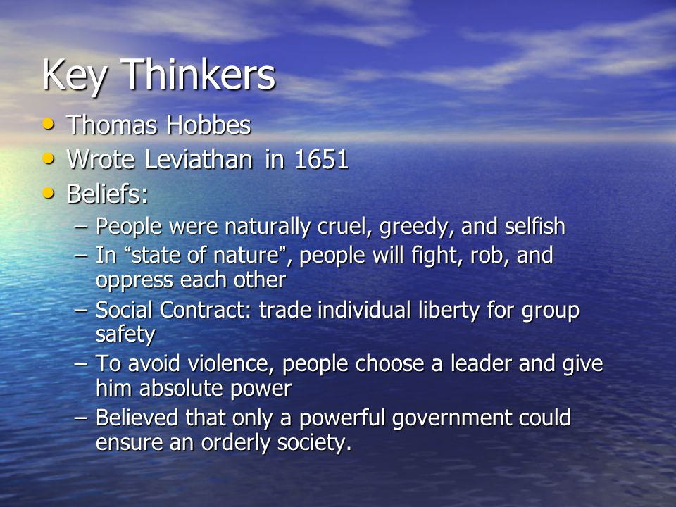 Key Thinkers Thomas Hobbes Wrote Leviathan in 1651 Beliefs: