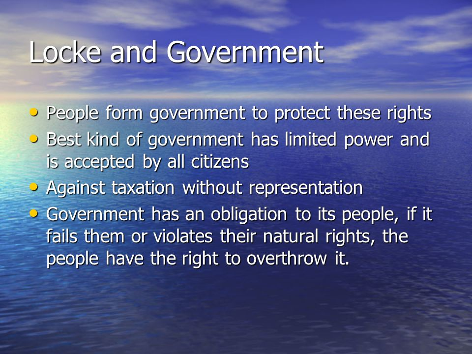 Locke and Government People form government to protect these rights