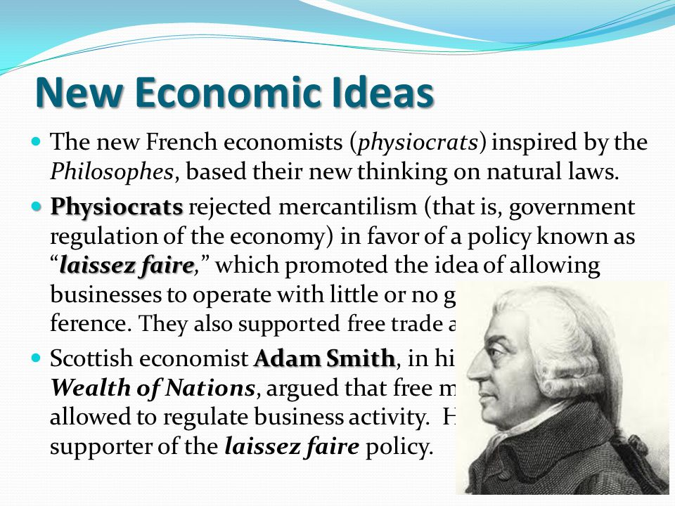 New Economic Ideas The new French economists (physiocrats) inspired by the Philosophes, based their new thinking on natural laws.