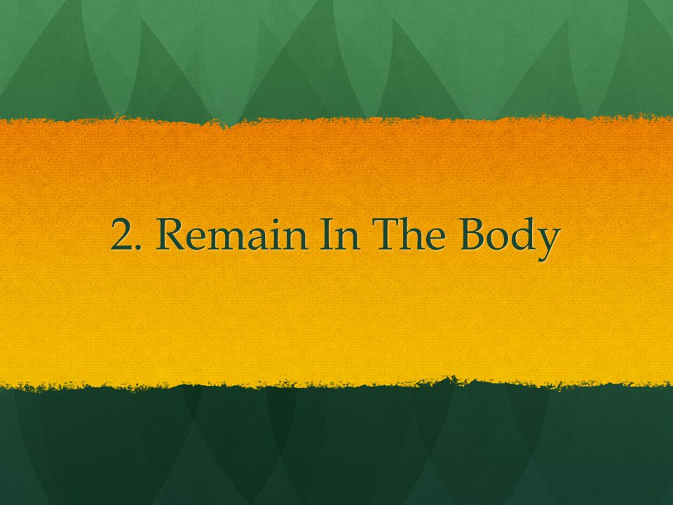 2. Remain In The Body