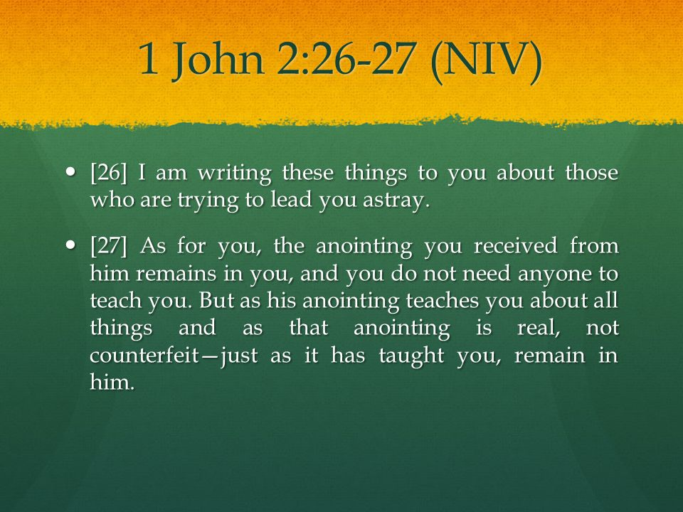 1 John 2:26-27 (NIV) [26] I am writing these things to you about those who are trying to lead you astray.