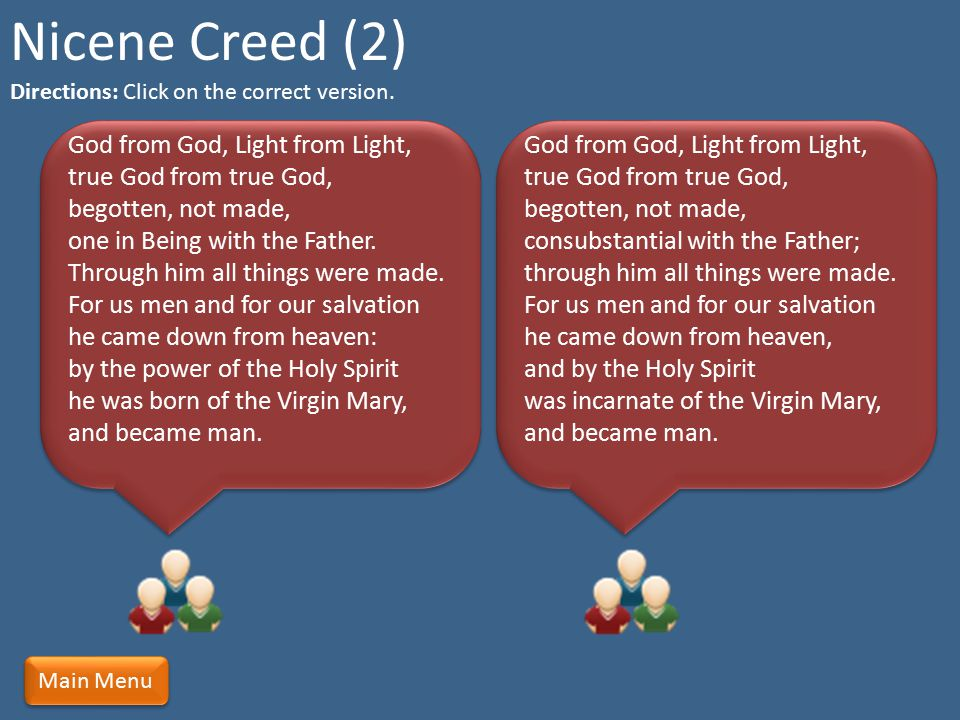 Nicene Creed (2) Directions: Click on the correct version.