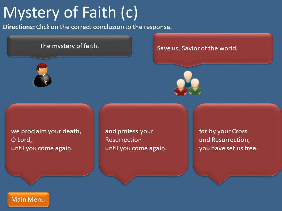 Mystery of Faith (c) Directions: Click on the correct conclusion to the response. Save us, Savior of the world,