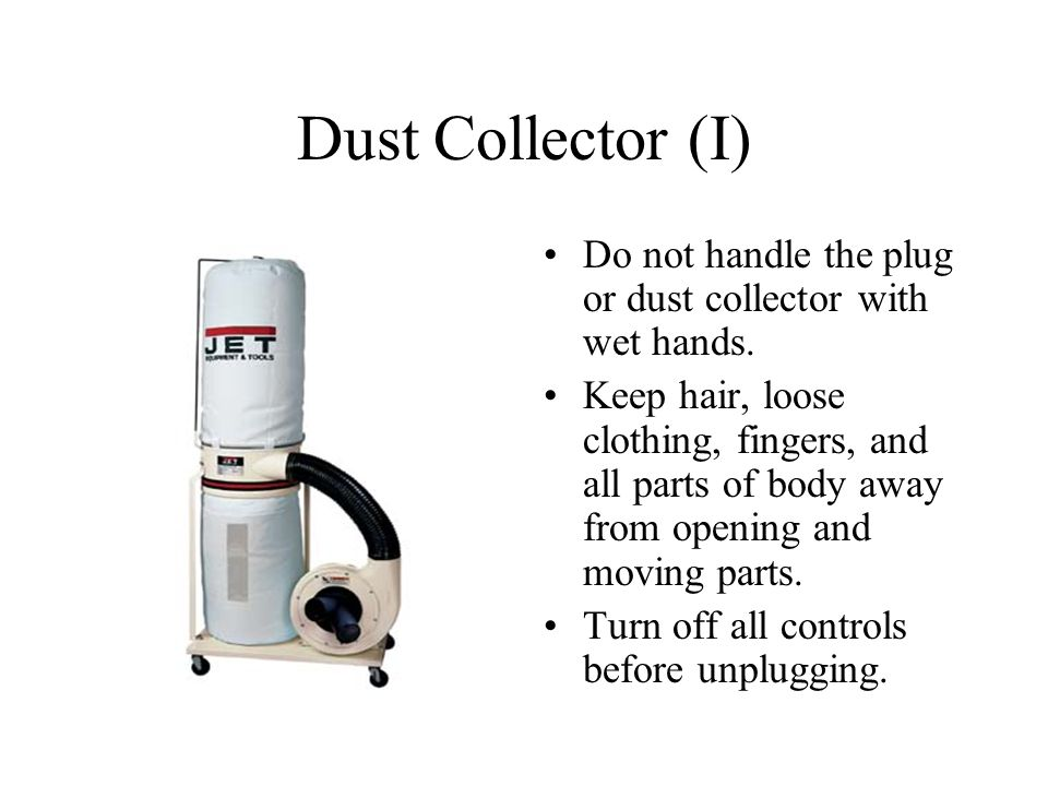 Dust Collector (I) Do not handle the plug or dust collector with wet hands.
