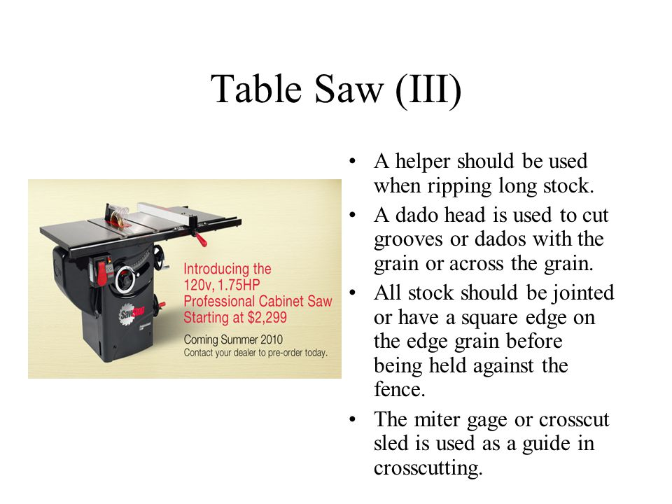Table Saw (III) A helper should be used when ripping long stock.