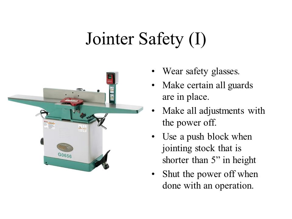Jointer Safety (I) Wear safety glasses.