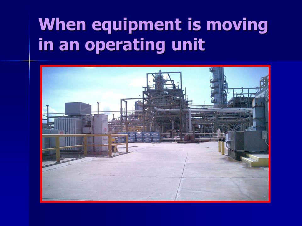 When equipment is moving in an operating unit