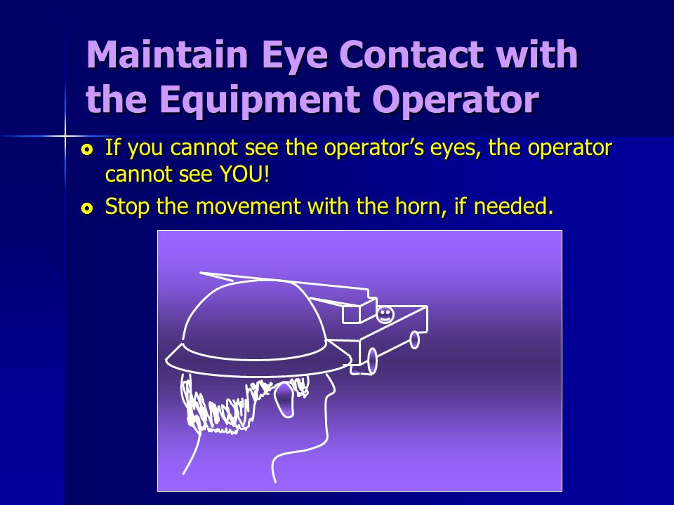 Maintain Eye Contact with the Equipment Operator