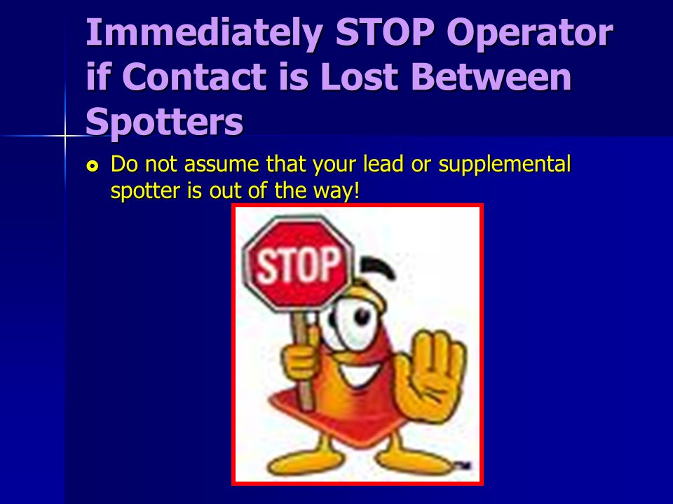 Immediately STOP Operator if Contact is Lost Between Spotters
