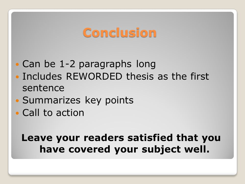 Leave your readers satisfied that you have covered your subject well.
