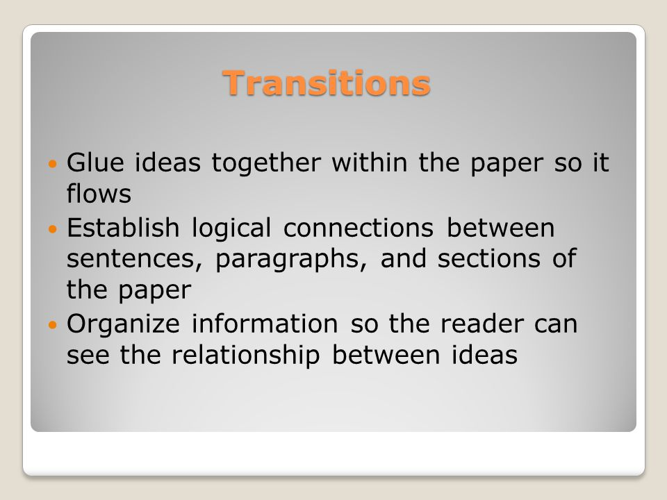 Transitions Glue ideas together within the paper so it flows