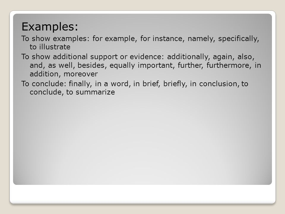 Examples: To show examples: for example, for instance, namely, specifically, to illustrate.