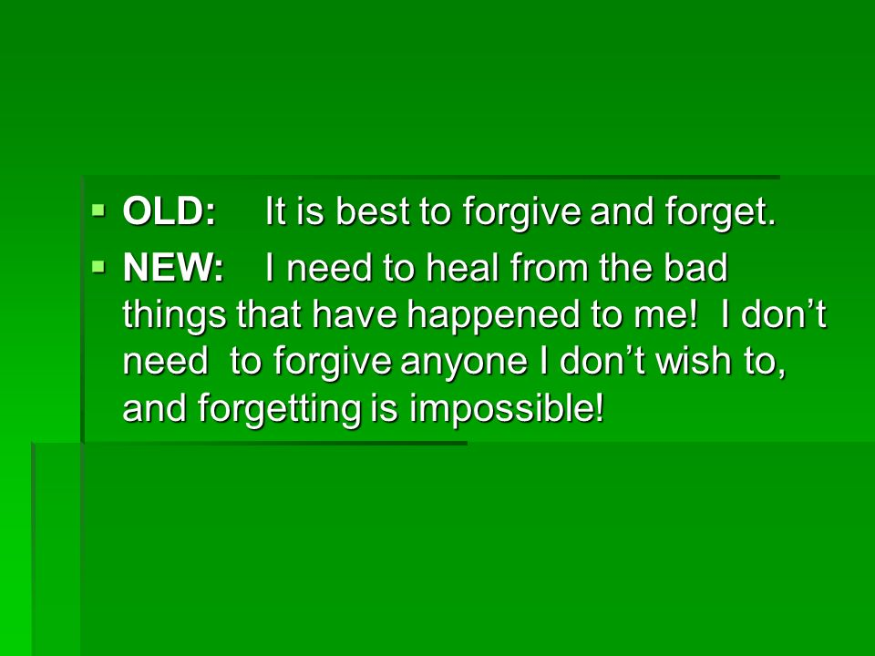 OLD: It is best to forgive and forget.
