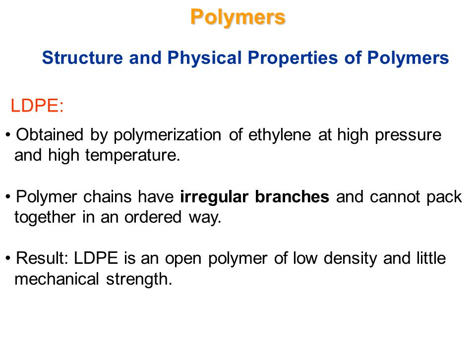 Polymers Structure and Physical Properties of Polymers LDPE: