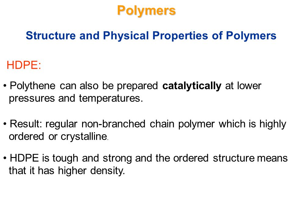 Polymers Structure and Physical Properties of Polymers HDPE:
