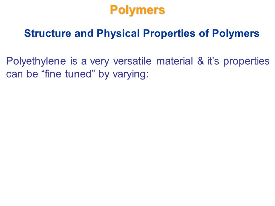 Polymers Structure and Physical Properties of Polymers