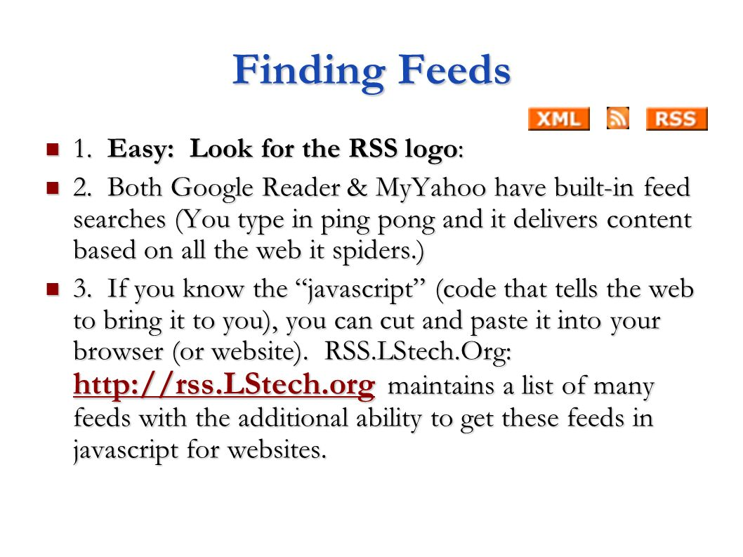 Finding Feeds 1. Easy: Look for the RSS logo: