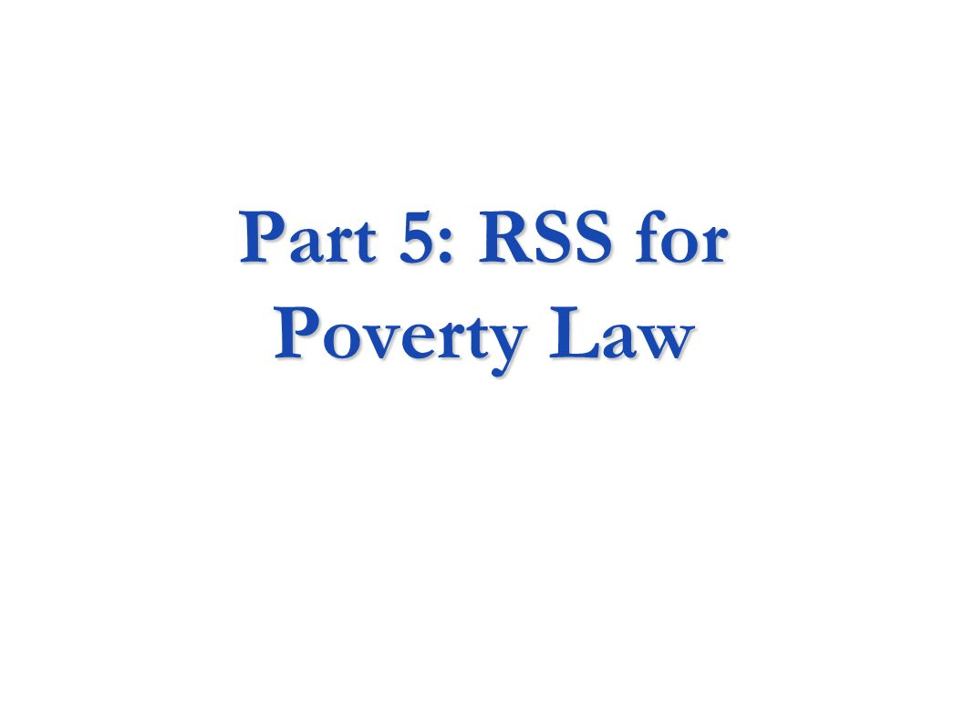 Part 5: RSS for Poverty Law
