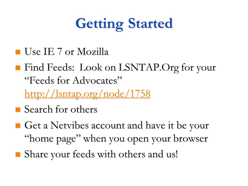 Getting Started Use IE 7 or Mozilla