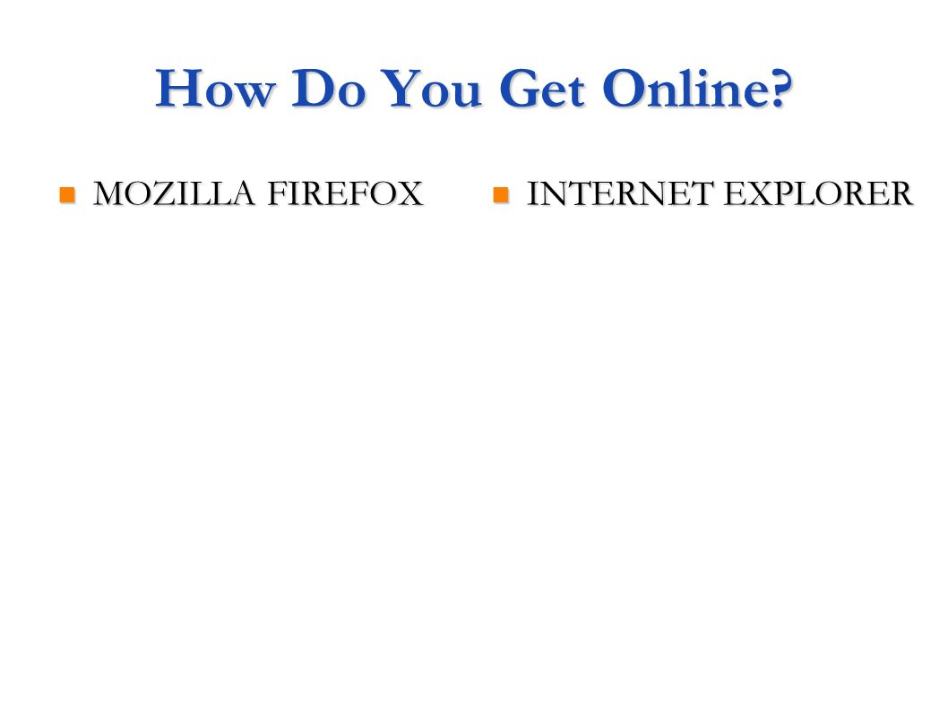 How Do You Get Online MOZILLA FIREFOX INTERNET EXPLORER
