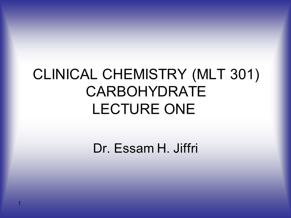 CLINICAL CHEMISTRY (MLT 301) CARBOHYDRATE LECTURE ONE