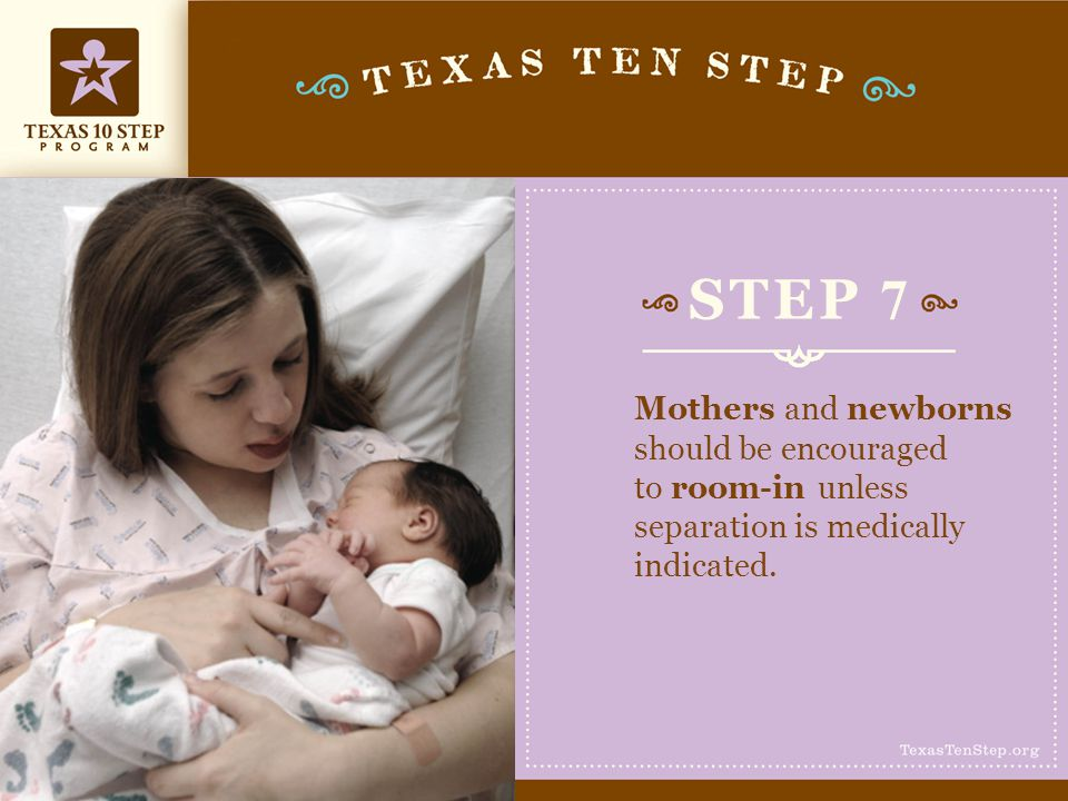 STEP 7 Mothers and newborns should be encouraged to room-in unless separation is medically indicated.