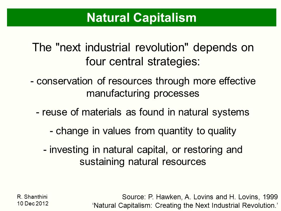 Natural Capitalism The next industrial revolution depends on four central strategies: