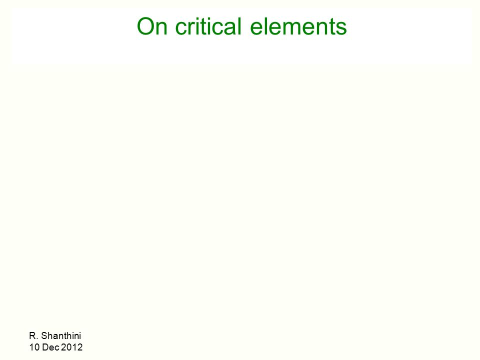 On critical elements R. Shanthini 10 Dec 2012