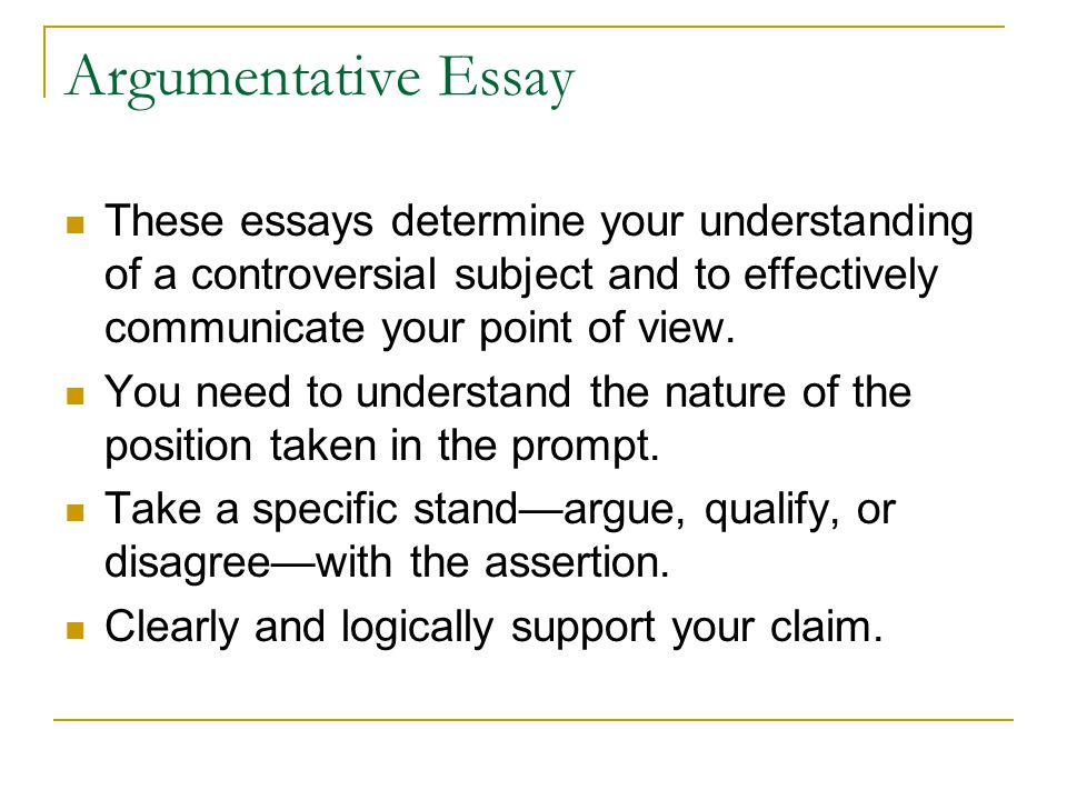 Argumentative Essay These essays determine your understanding of a controversial subject and to effectively communicate your point of view.
