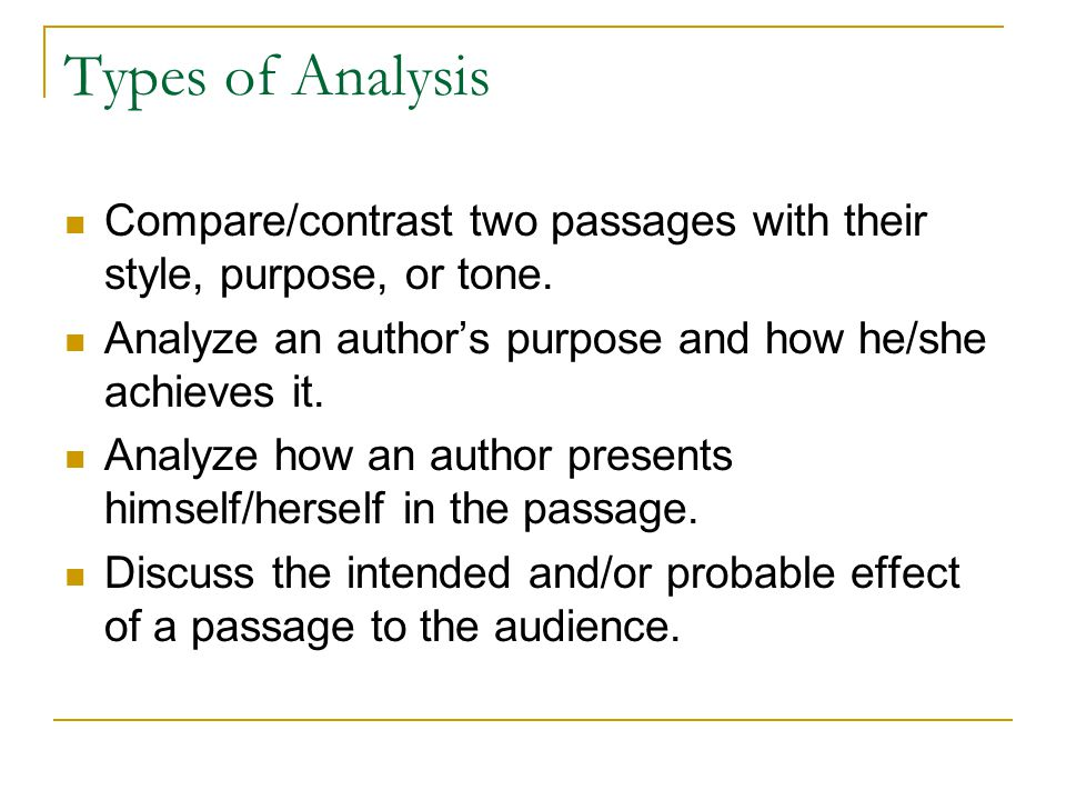 Types of Analysis Compare/contrast two passages with their style, purpose, or tone. Analyze an author's purpose and how he/she achieves it.