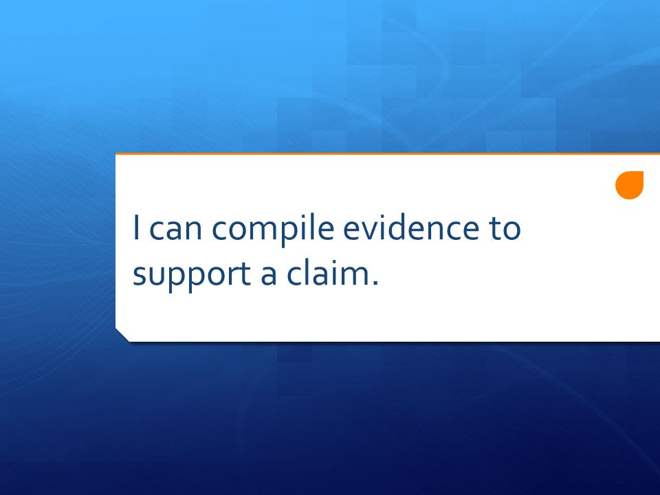 I can compile evidence to support a claim.