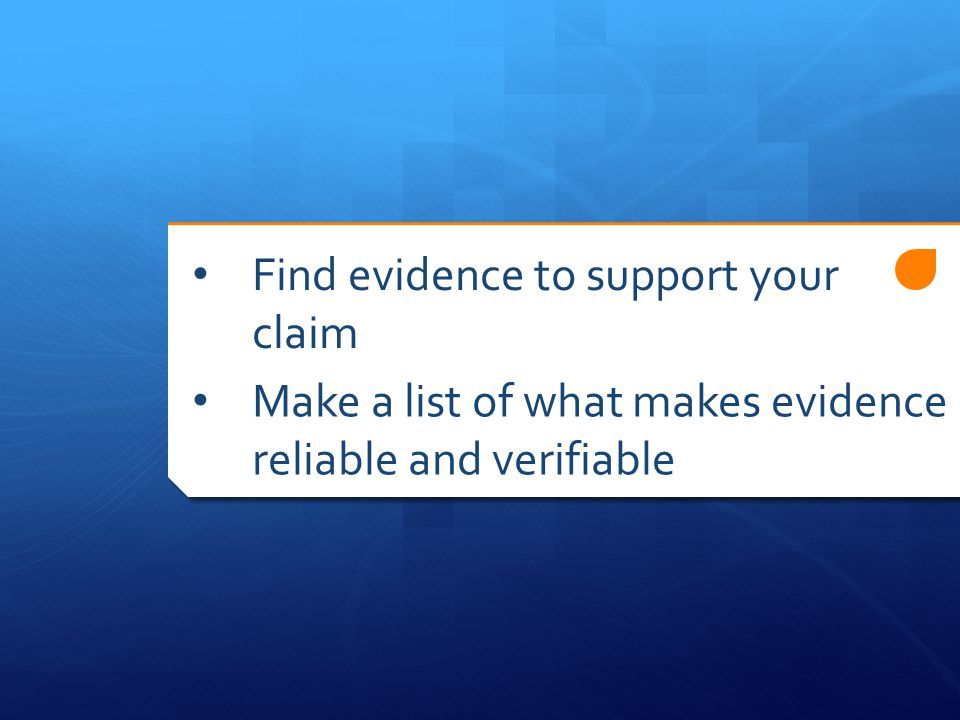 Make a list of what makes evidence reliable and verifiable