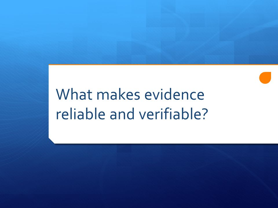 What makes evidence reliable and verifiable
