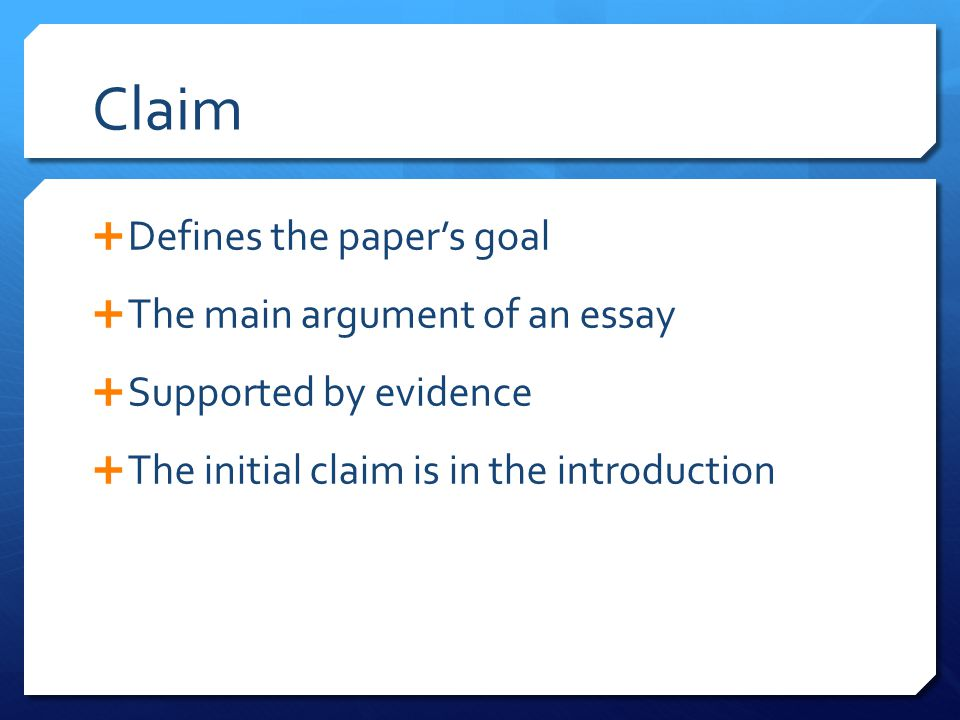 Claim Defines the paper's goal The main argument of an essay