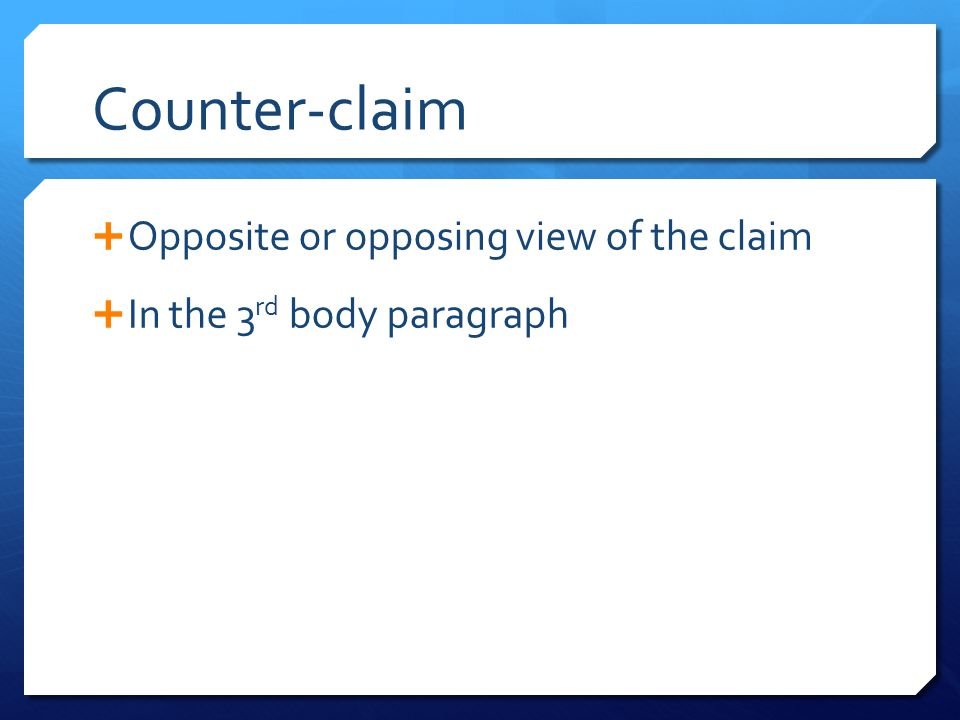 Counter-claim Opposite or opposing view of the claim