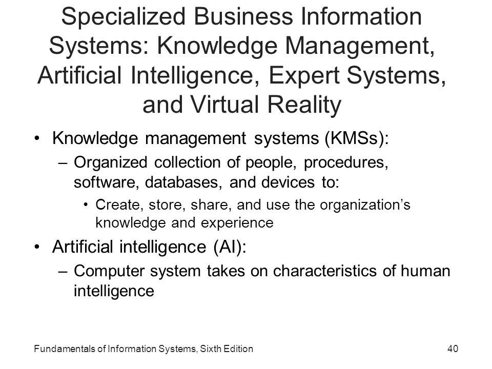 Specialized Business Information Systems: Knowledge Management, Artificial Intelligence, Expert Systems, and Virtual Reality