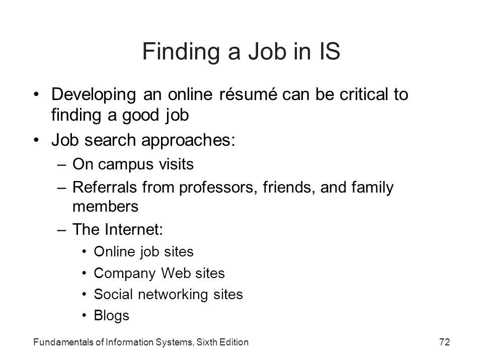 Finding a Job in IS Developing an online résumé can be critical to finding a good job. Job search approaches: