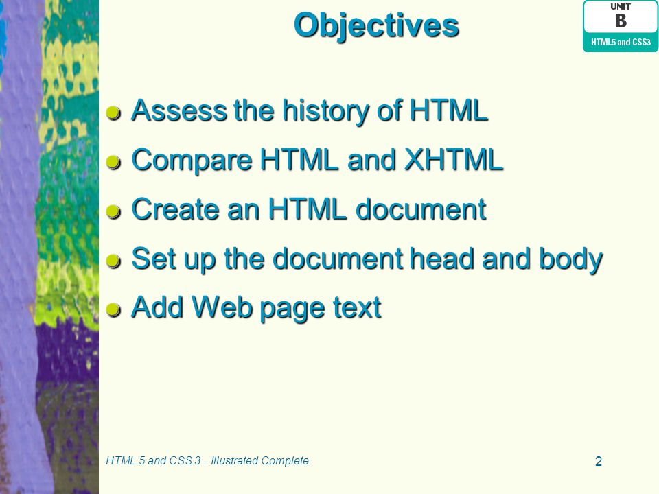 Objectives Assess the history of HTML Compare HTML and XHTML