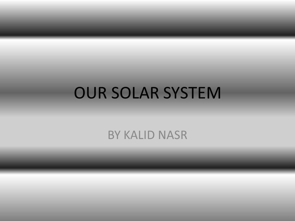 OUR SOLAR SYSTEM BY KALID NASR