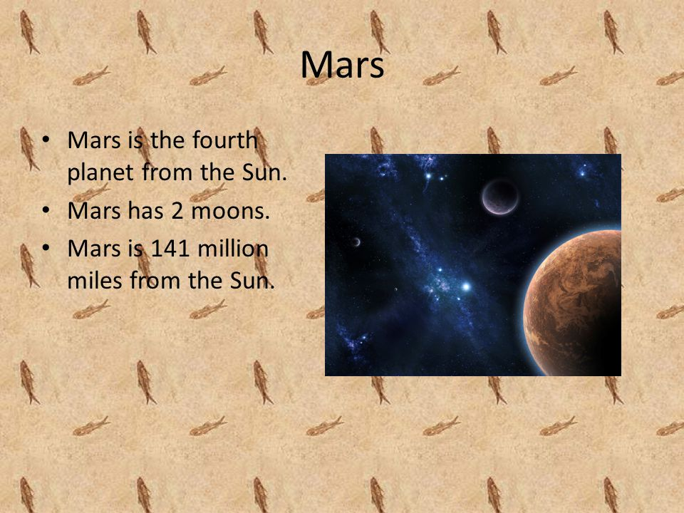 Mars Mars is the fourth planet from the Sun. Mars has 2 moons.