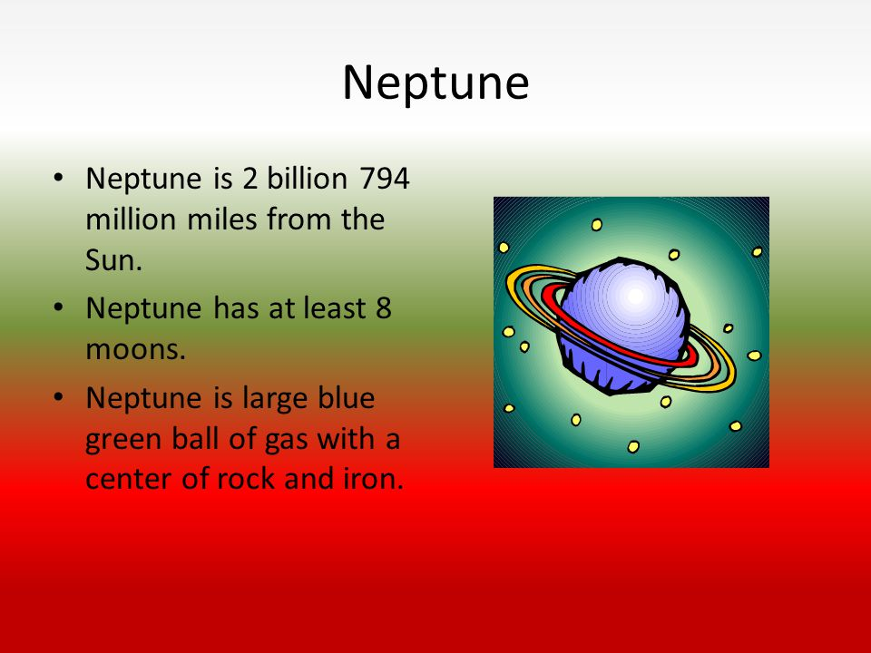 Neptune Neptune is 2 billion 794 million miles from the Sun.