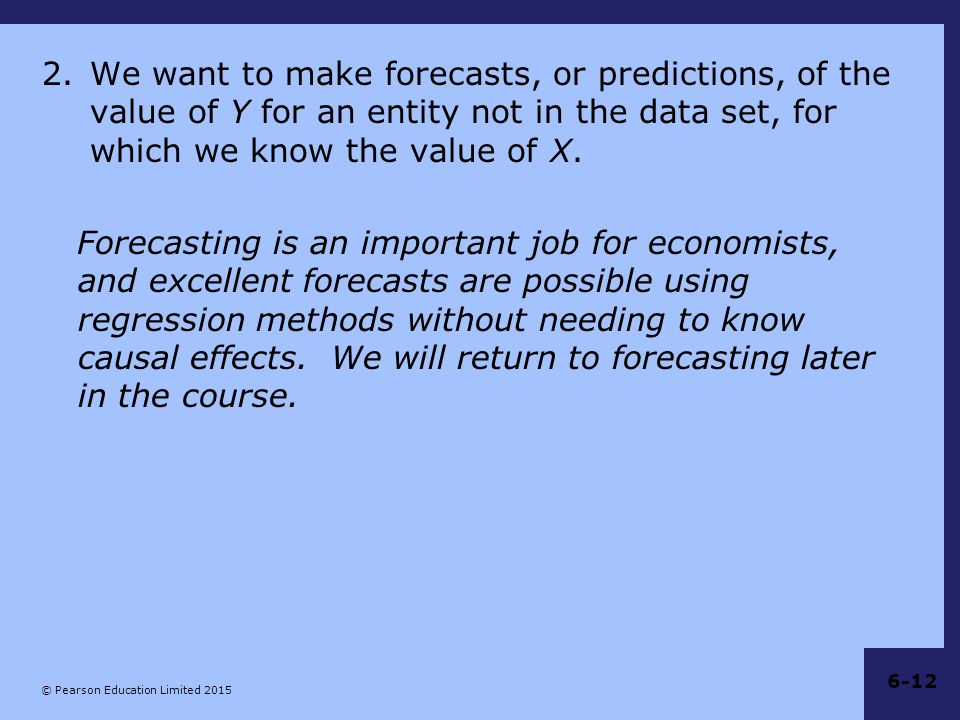 We want to make forecasts, or predictions, of the value of Y for an entity not in the data set, for which we know the value of X.