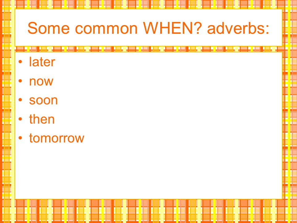 Some common WHEN adverbs: