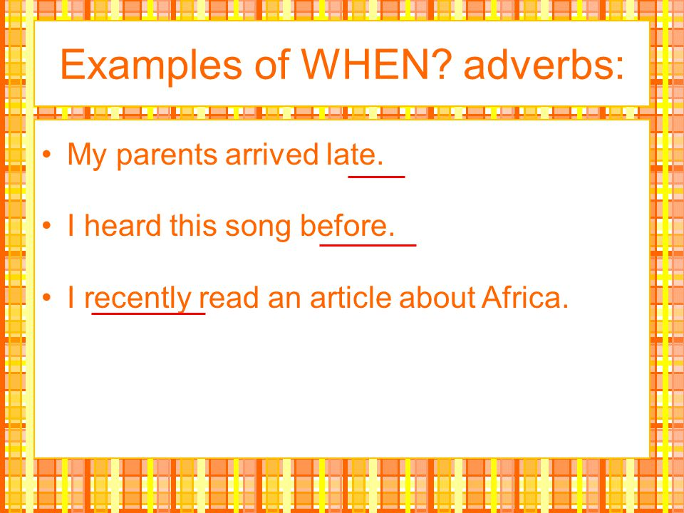 Examples of WHEN adverbs: